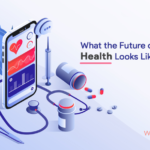 The Future of Digital Health Looks Like in 2020