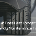 Make Your Tires Last Longer With the Handy Maintenance Tips