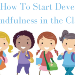 How To Create Mindfulness in the Classroom?