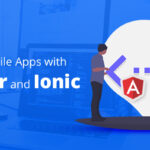 Benefits of Angular and Ionic technologies for developing mobile apps.