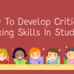 How To Develop Critical Thinking Skills In Students?